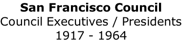 San Francisco Council Council Executives / Presidents 1917 - 1964