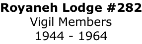Royaneh Lodge #282 Vigil Members 1944 - 1964