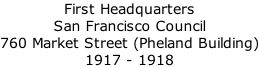 First Headquarters  San Francisco Council 760 Market Street (Pheland Building) 1917 - 1918